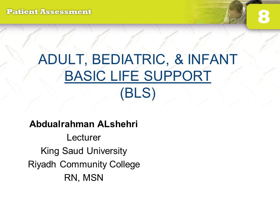 ADULT, BEDIATRIC, & INFANT BASIC LIFE SUPPORT (BLS)