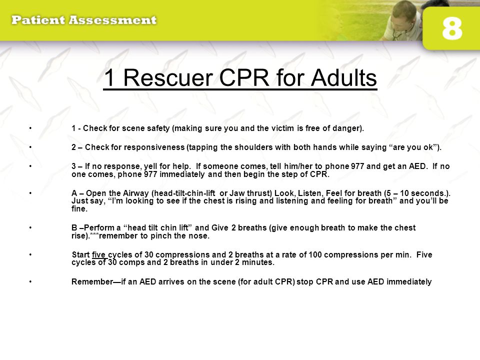 1 Rescuer CPR for Adults 1 - Check for scene safety (making sure you and the victim is free of danger).