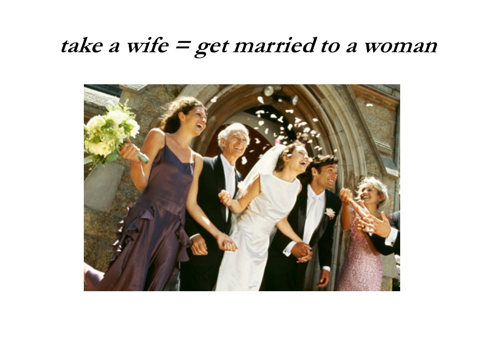 take a wife = get married to a woman