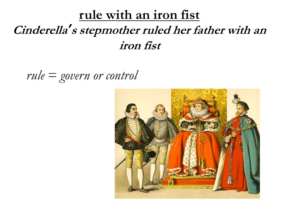 Cinderella's stepmother ruled her father with an iron fist