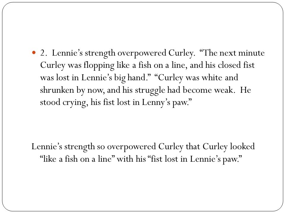 2. Lennie's strength overpowered Curley