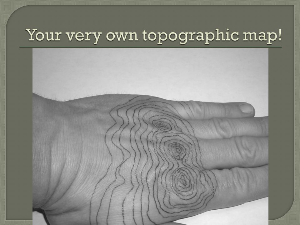 Your very own topographic map!