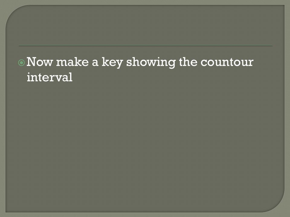 Now make a key showing the countour interval