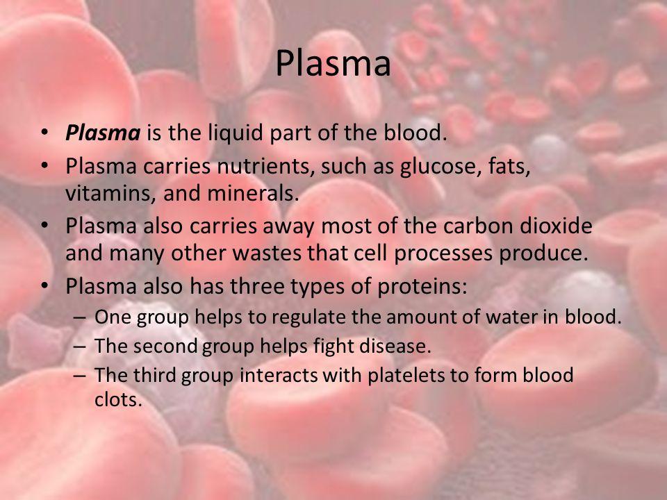 Plasma Plasma is the liquid part of the blood.