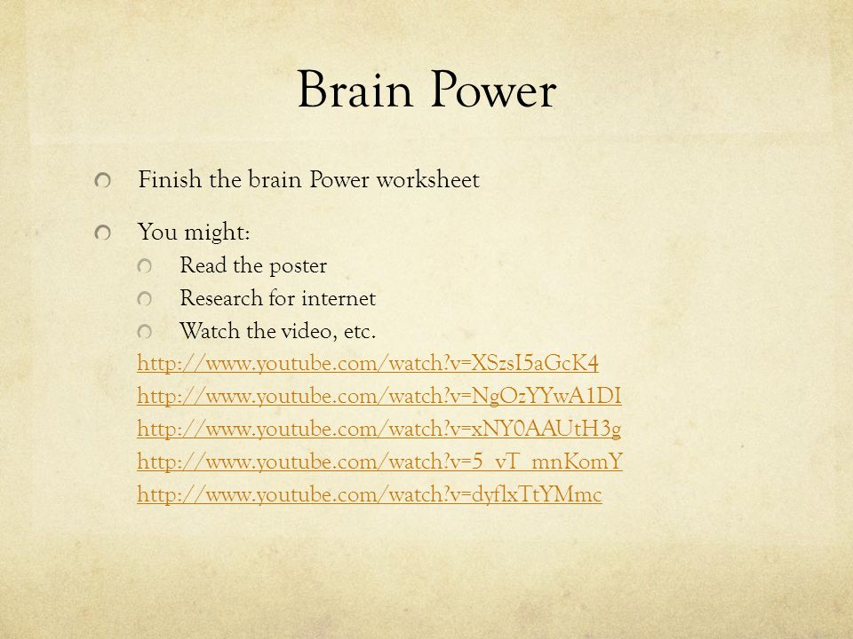 Brain Power Finish the brain Power worksheet You might: