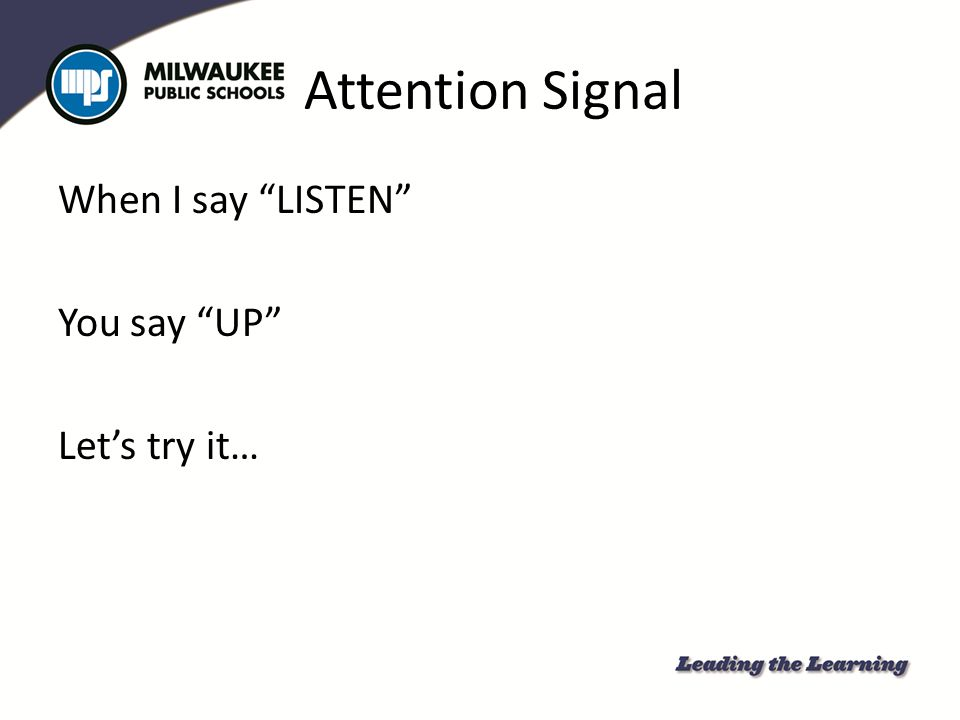 Attention Signal When I say LISTEN You say UP Let's try it…