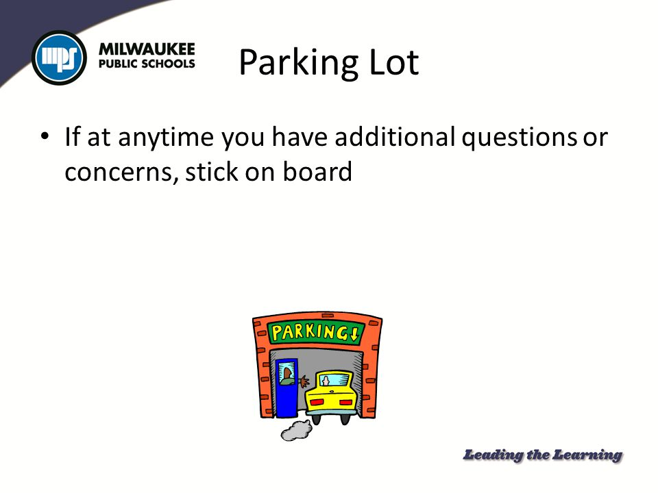Parking Lot If at anytime you have additional questions or concerns, stick on board