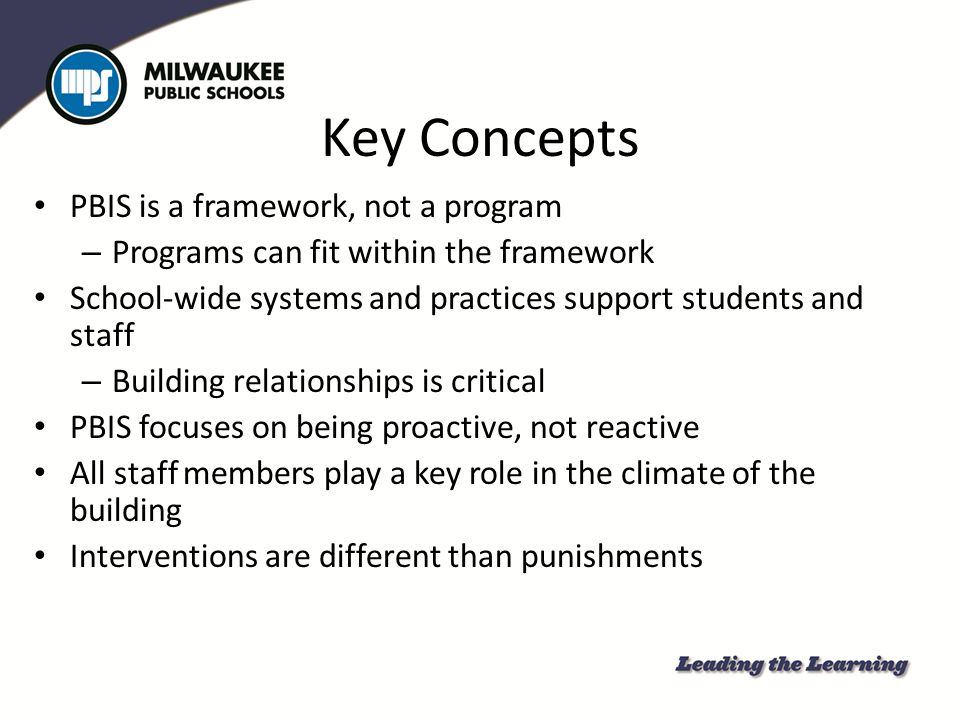 Key Concepts PBIS is a framework, not a program