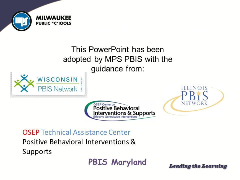 This PowerPoint has been adopted by MPS PBIS with the guidance from: