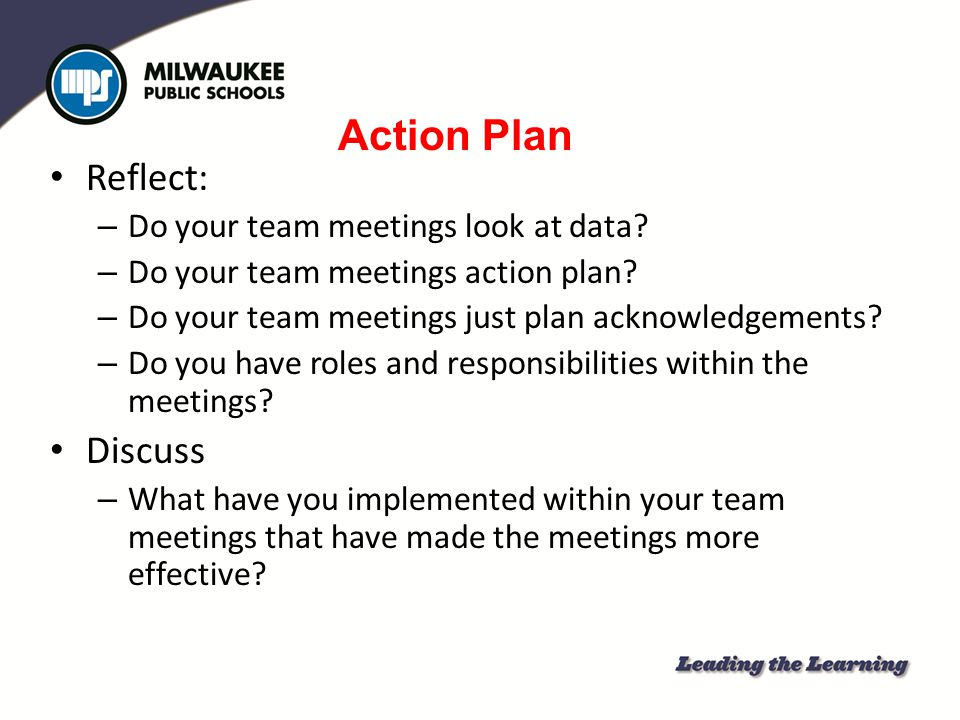 Action Plan Reflect: Discuss Do your team meetings look at data