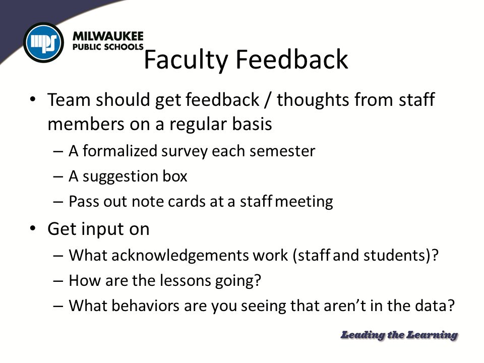 Faculty Feedback Team should get feedback / thoughts from staff members on a regular basis. A formalized survey each semester.