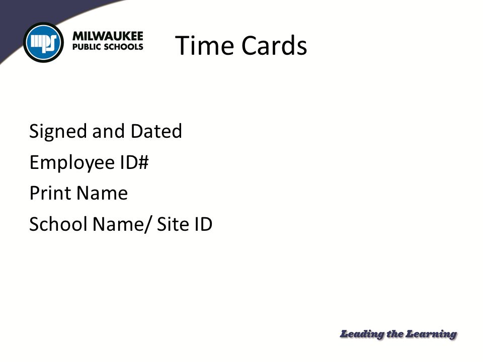 Time Cards Signed and Dated Employee ID# Print Name School Name/ Site ID