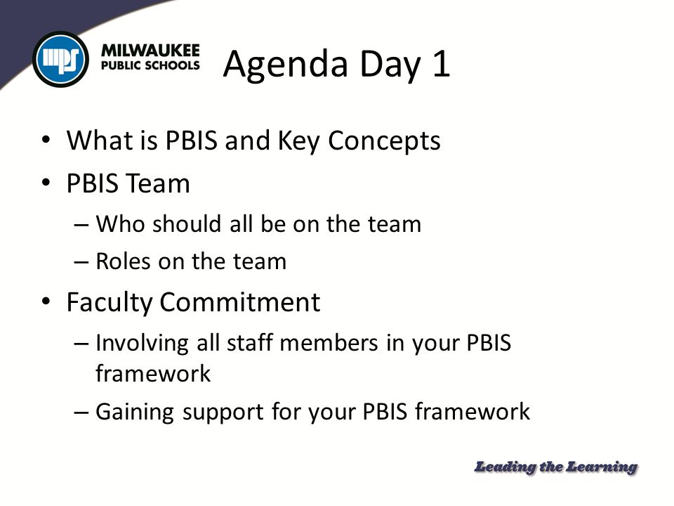 Agenda Day 1 What is PBIS and Key Concepts PBIS Team