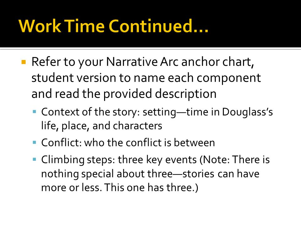 Work Time Continued… Refer to your Narrative Arc anchor chart, student version to name each component and read the provided description.