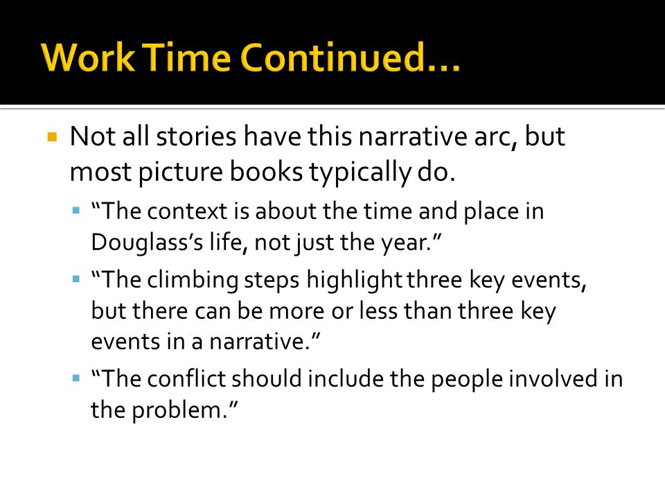 Work Time Continued… Not all stories have this narrative arc, but most picture books typically do.