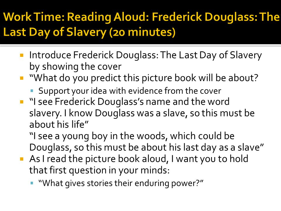 Work Time: Reading Aloud: Frederick Douglass: The Last Day of Slavery (20 minutes)