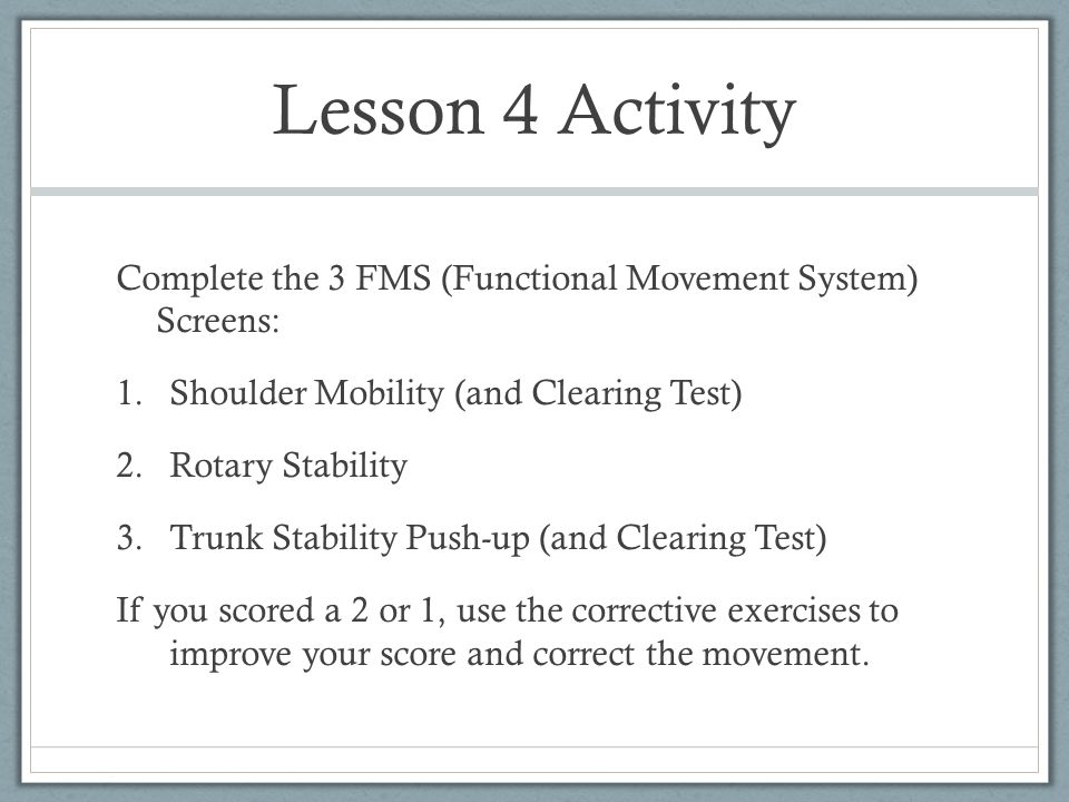 Lesson 4 Activity Complete the 3 FMS (Functional Movement System) Screens: Shoulder Mobility (and Clearing Test)