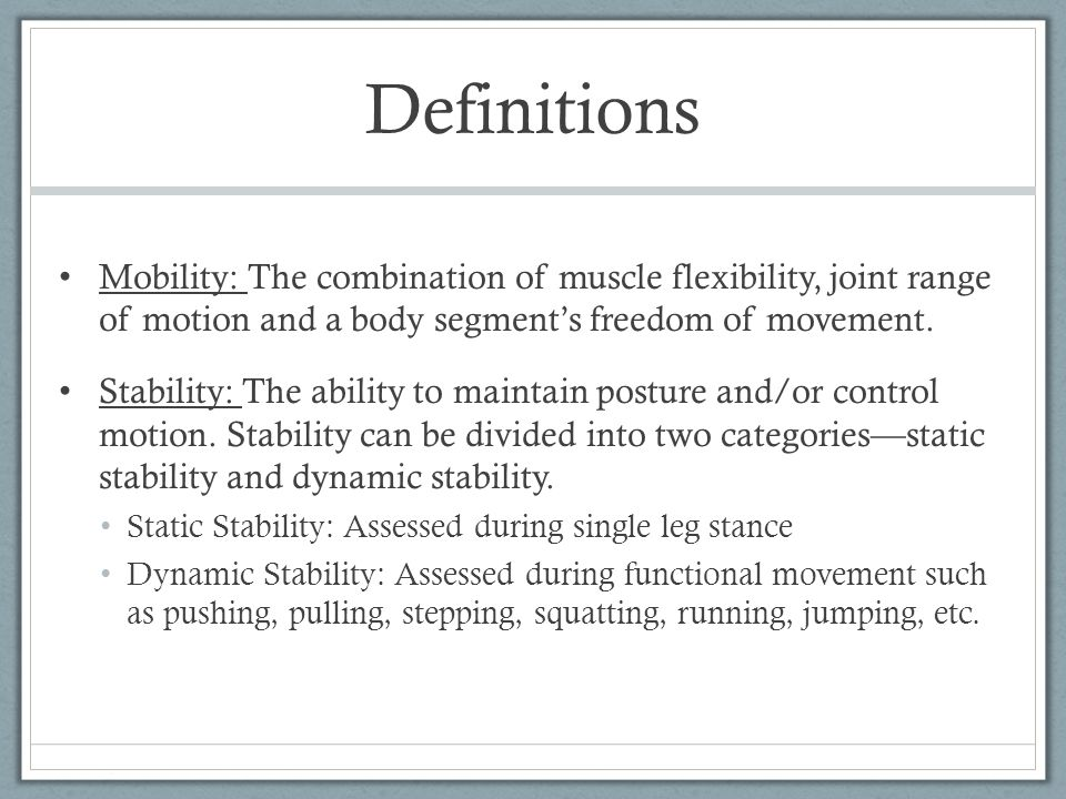 Definitions Mobility: The combination of muscle flexibility, joint range of motion and a body segment's freedom of movement.