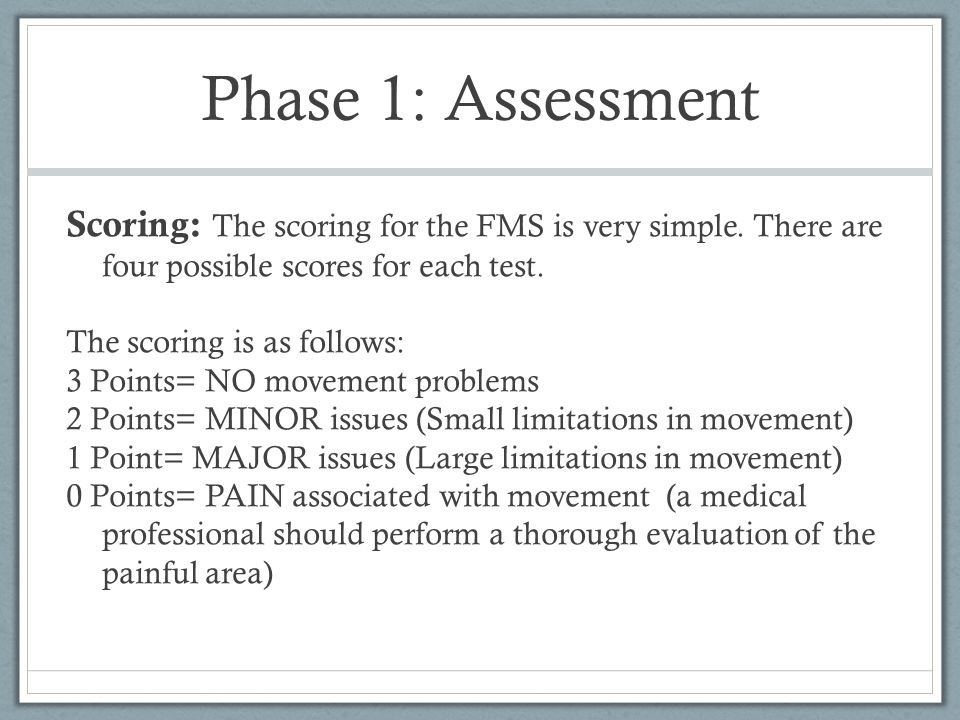 Phase 1: Assessment Scoring: The scoring for the FMS is very simple. There are four possible scores for each test.