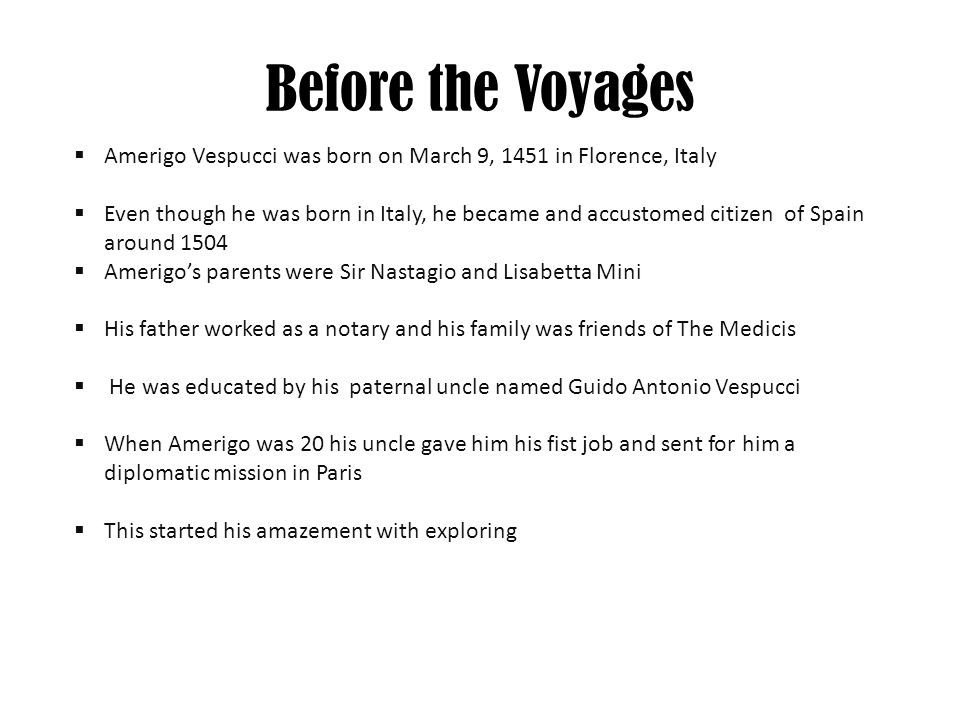 Before the Voyages Amerigo Vespucci was born on March 9, 1451 in Florence, Italy.