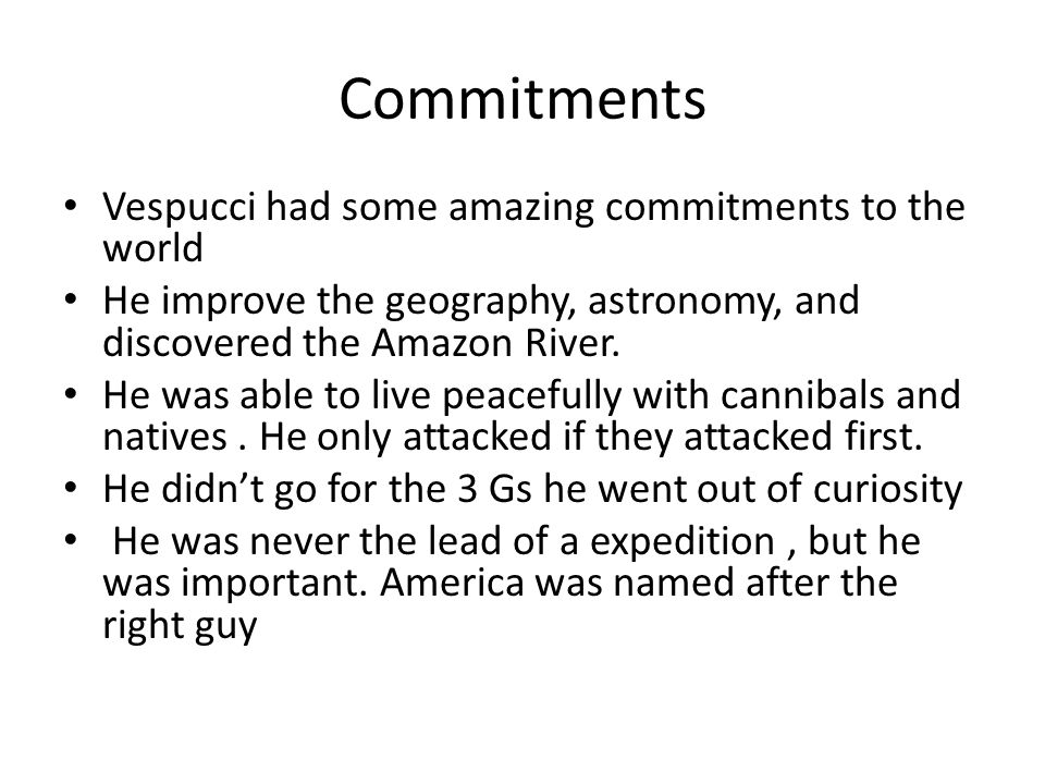 Commitments Vespucci had some amazing commitments to the world