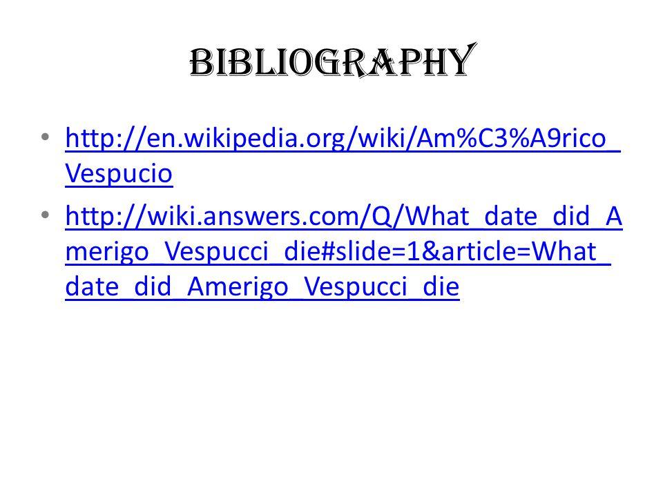 Bibliography http://en.wikipedia.org/wiki/Am%C3%A9rico_Vespucio