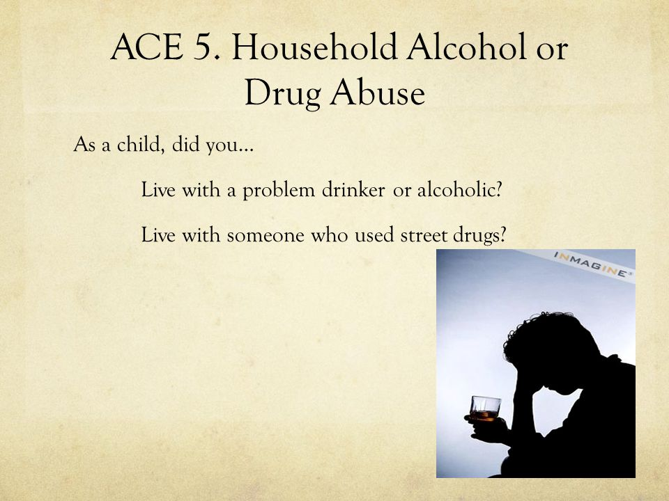 ACE 5. Household Alcohol or Drug Abuse