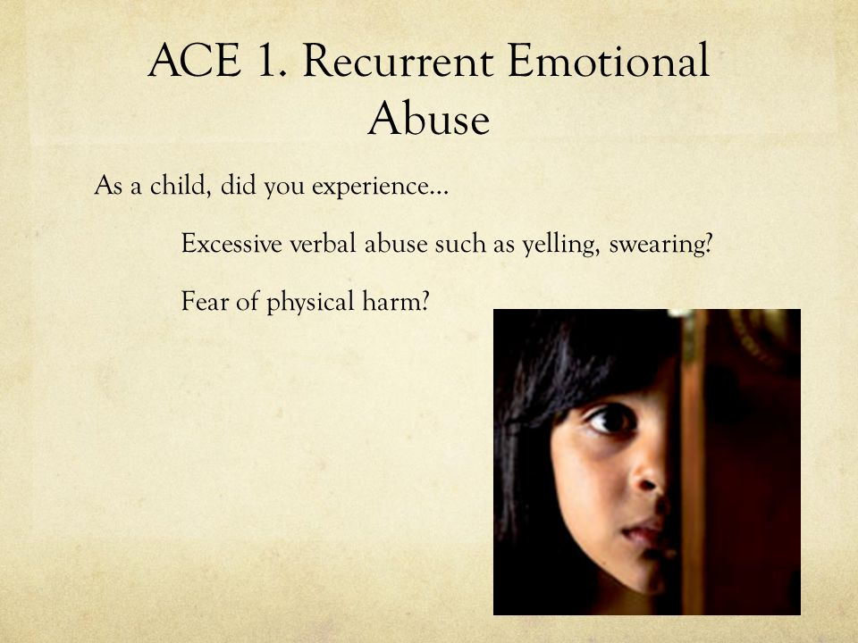 ACE 1. Recurrent Emotional Abuse