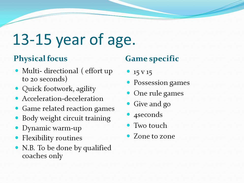 13-15 year of age. Physical focus Game specific