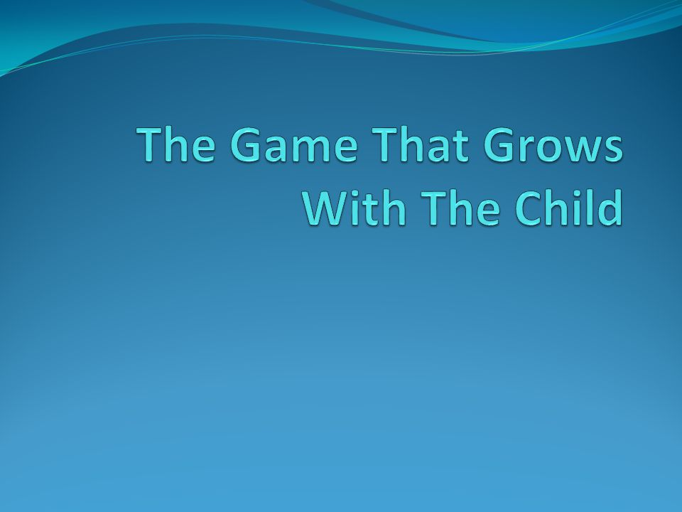 The Game That Grows With The Child