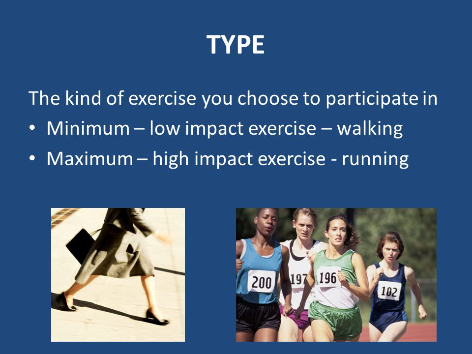 TYPE The kind of exercise you choose to participate in