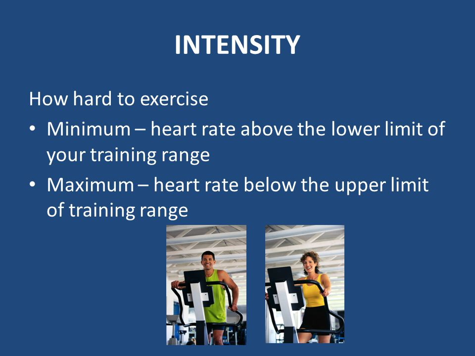 INTENSITY How hard to exercise