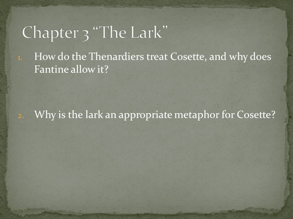Chapter 3 The Lark How do the Thenardiers treat Cosette, and why does Fantine allow it.