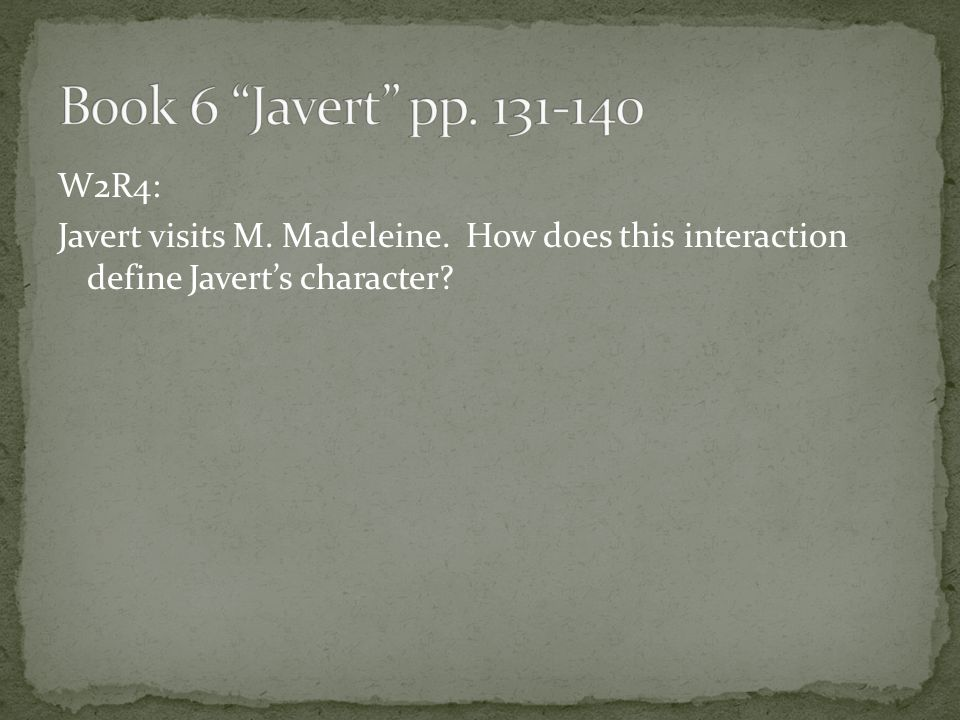 Book 6 Javert pp. 131-140 W2R4: Javert visits M.