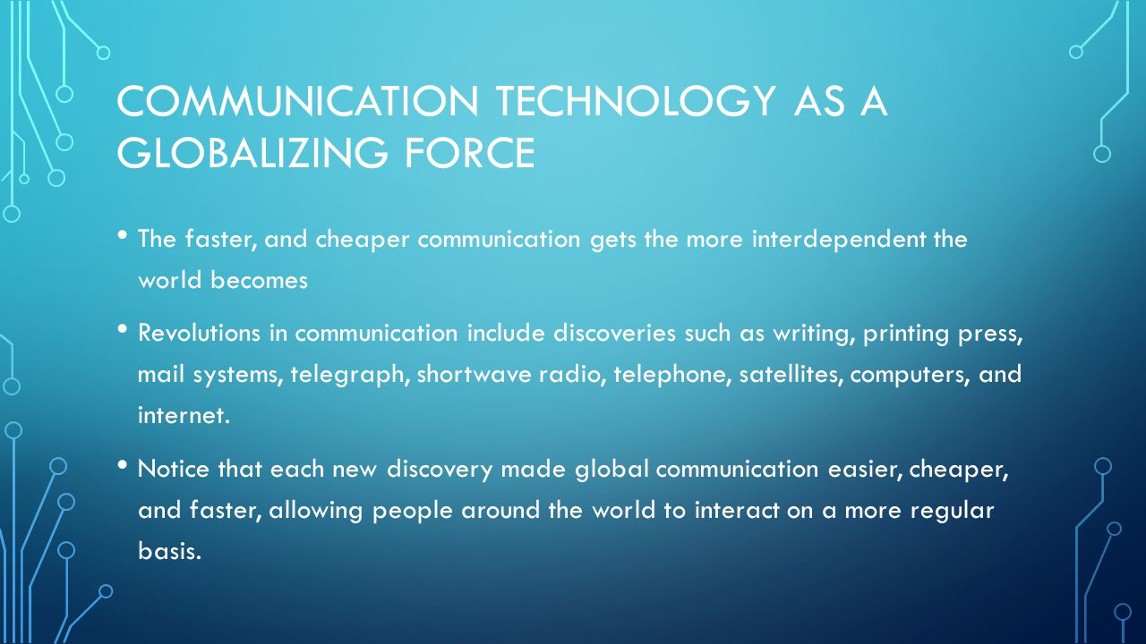 Communication Technology as a Globalizing Force