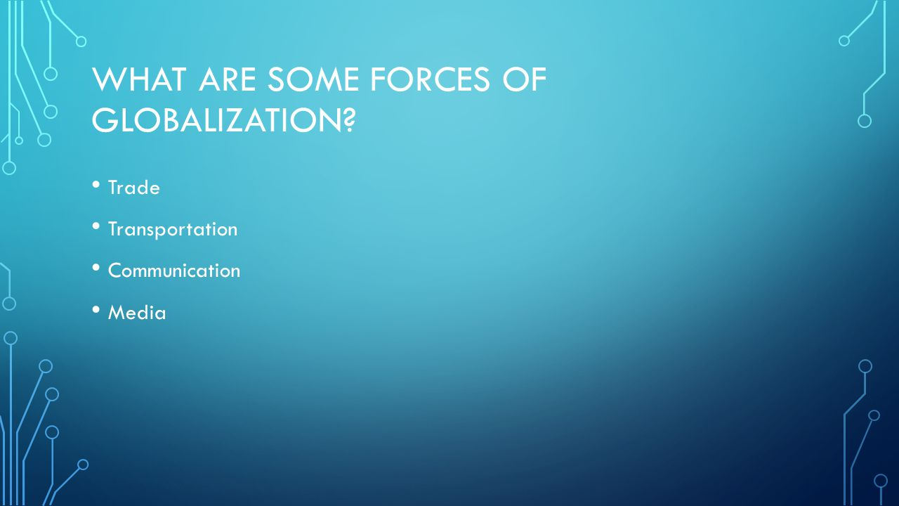 What are some forces of globalization