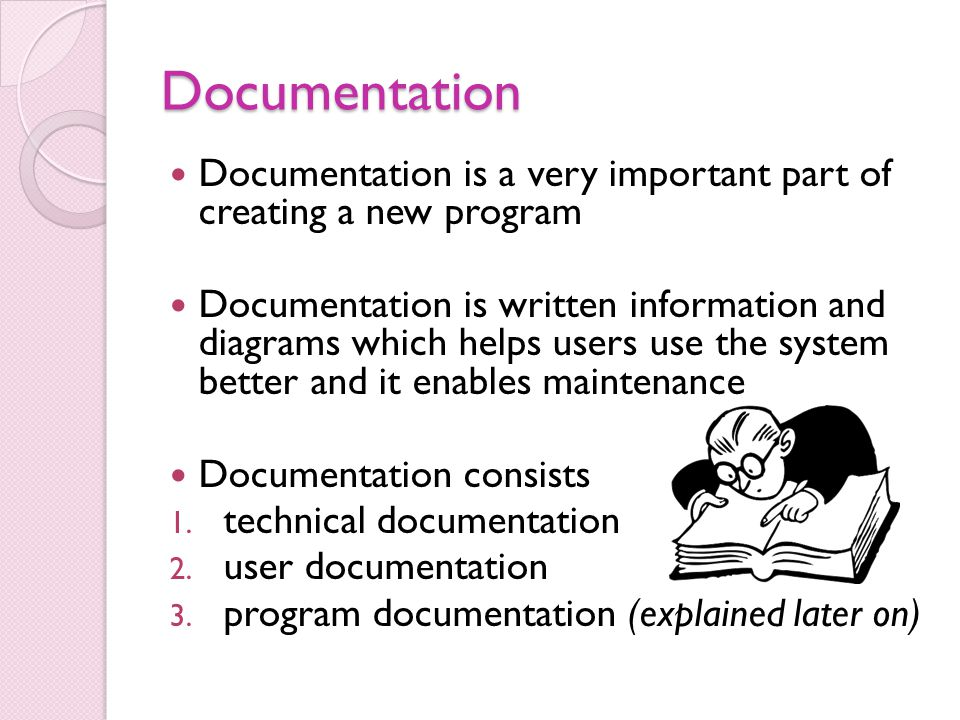 Documentation Documentation is a very important part of creating a new program.