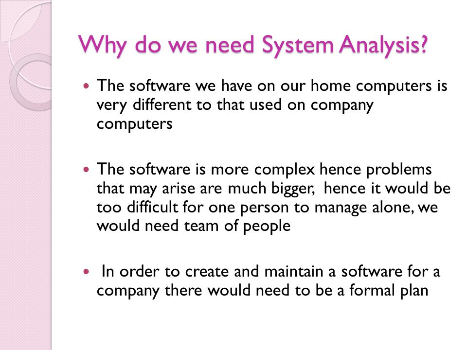 Why do we need System Analysis