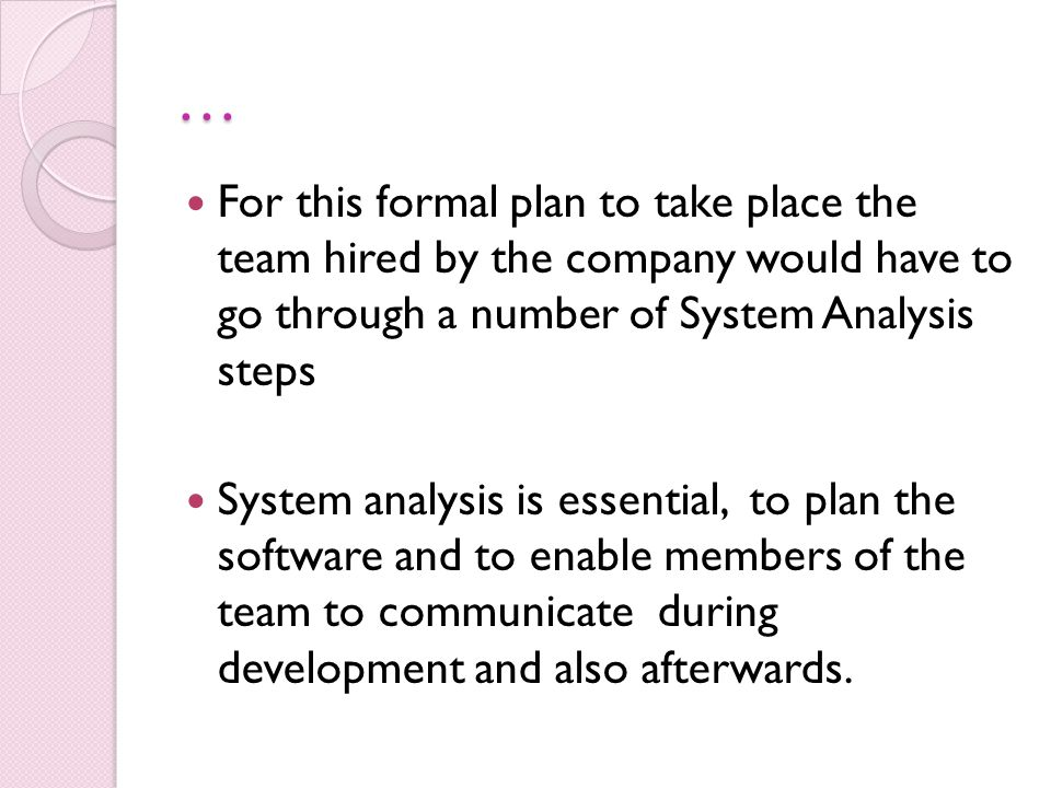 … For this formal plan to take place the team hired by the company would have to go through a number of System Analysis steps.