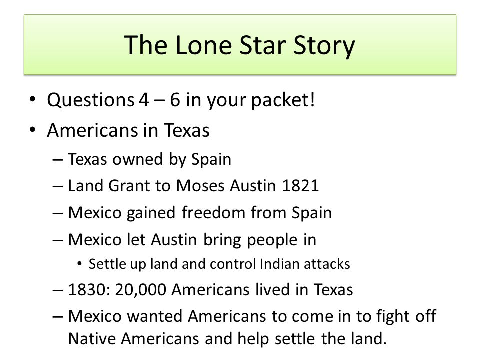 The Lone Star Story Questions 4 – 6 in your packet! Americans in Texas