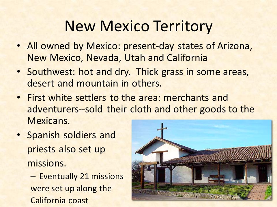 New Mexico Territory All owned by Mexico: present-day states of Arizona, New Mexico, Nevada, Utah and California.