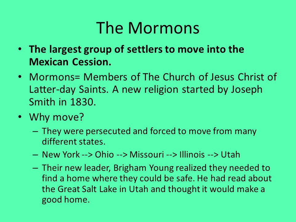The Mormons The largest group of settlers to move into the Mexican Cession.