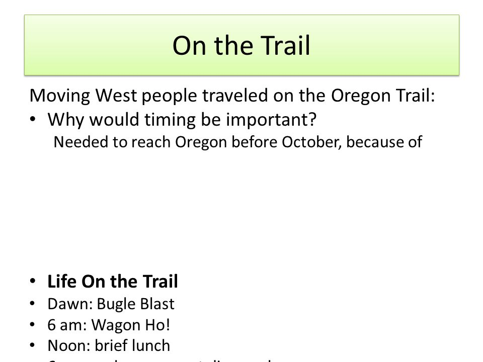 On the Trail Moving West people traveled on the Oregon Trail: