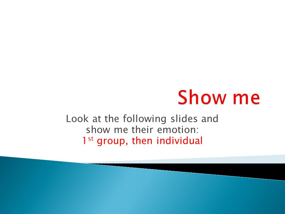 Show me Look at the following slides and show me their emotion: