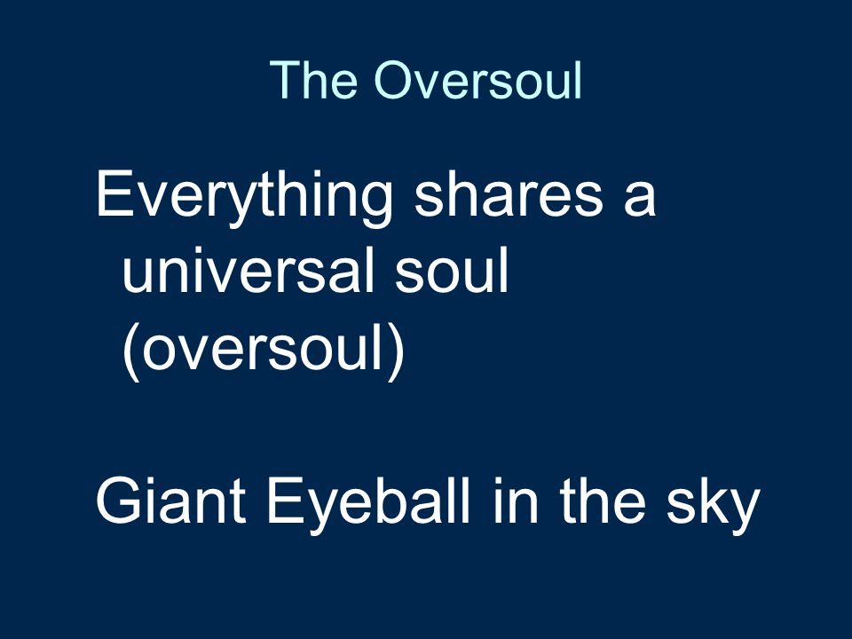 Everything shares a universal soul (oversoul)