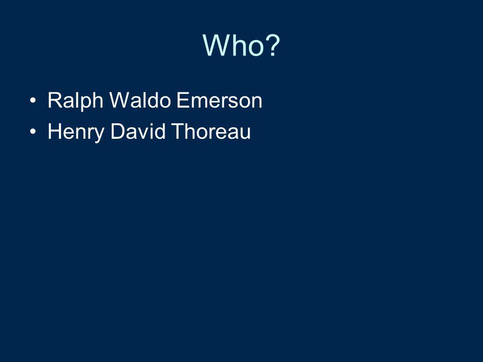 Who Ralph Waldo Emerson Henry David Thoreau