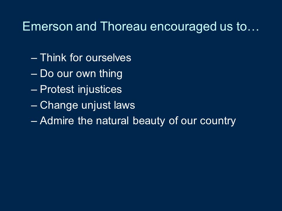 Emerson and Thoreau encouraged us to…