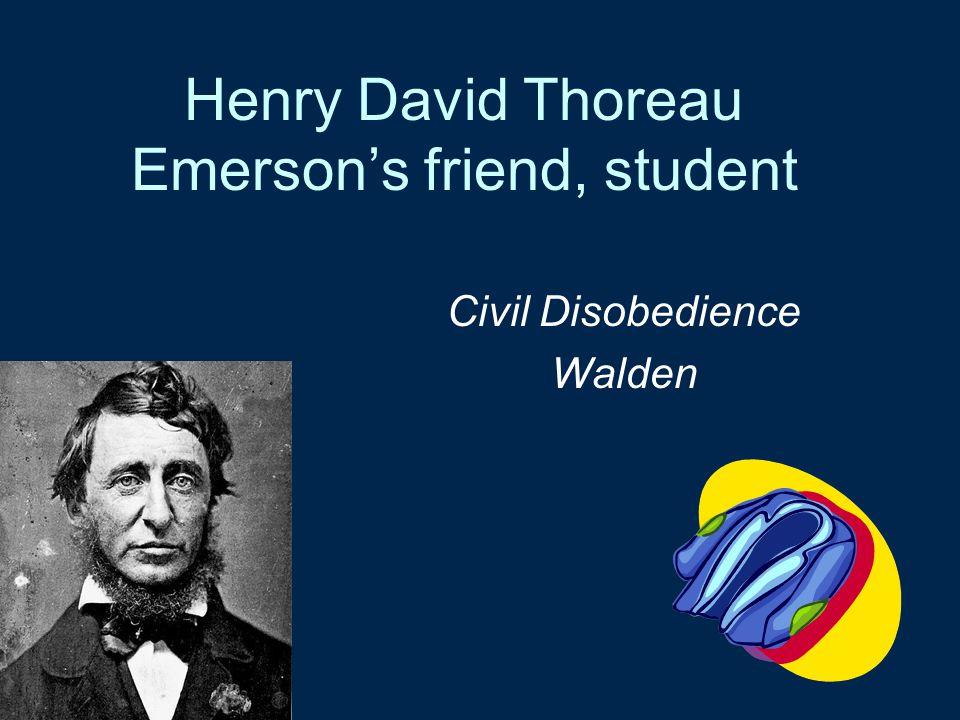 Henry David Thoreau Emerson's friend, student