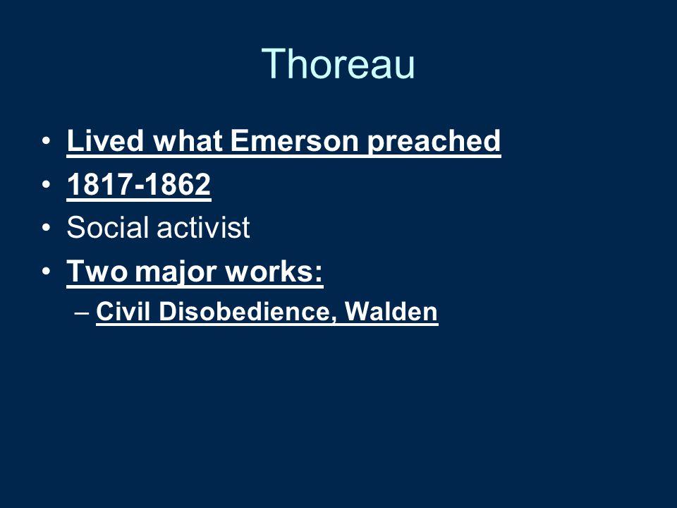 Thoreau Lived what Emerson preached 1817-1862 Social activist