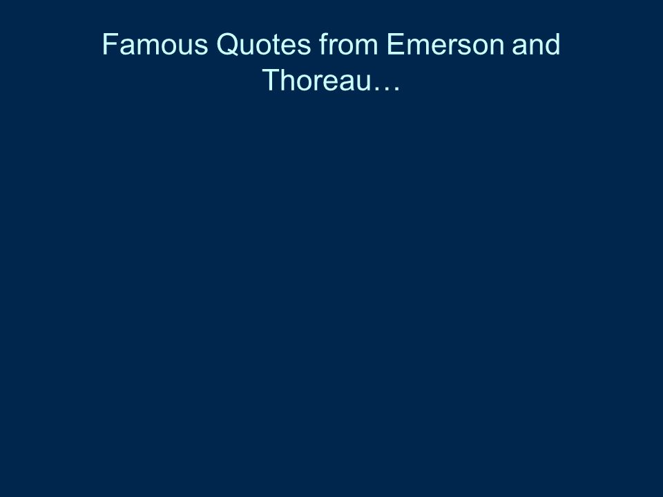 Famous Quotes from Emerson and Thoreau…